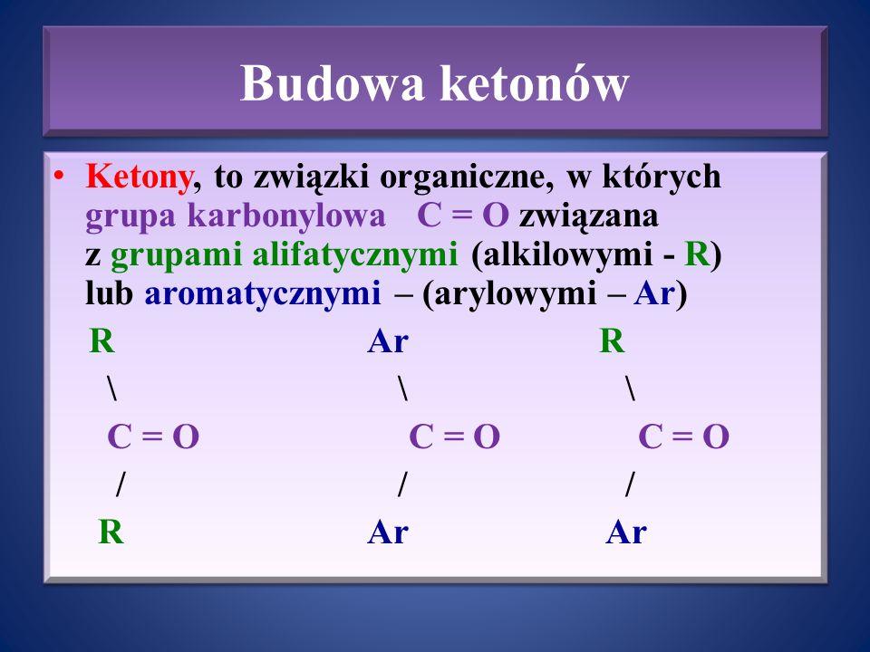Budowa ketonów Ketony, to związki organiczne, w których grupa karbonylowa C = O związana z grupami alifatycznymi (alkilowymi - R) lub aromatycznymi –