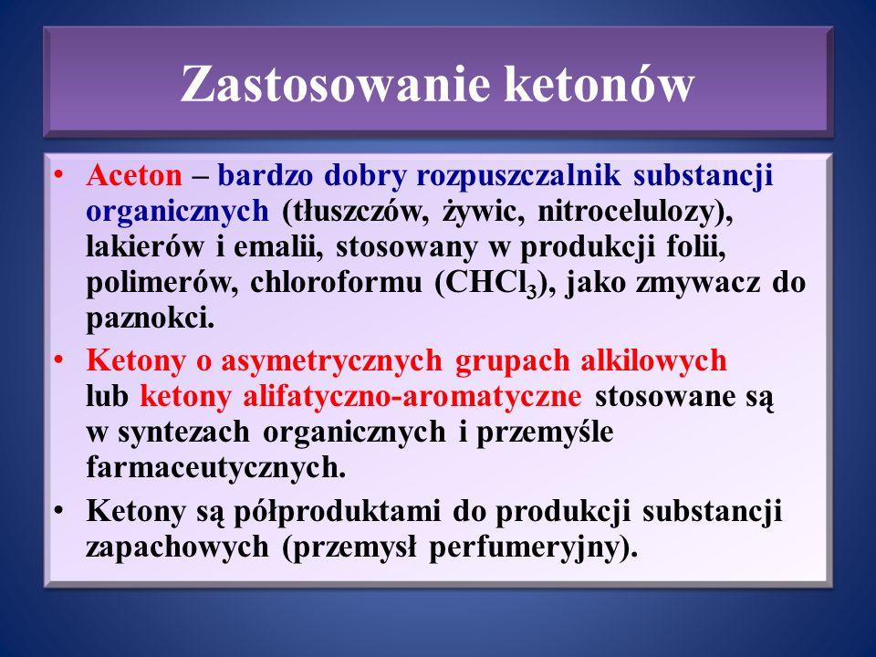 Zastosowanie ketonów Aceton – bardzo dobry rozpuszczalnik substancji organicznych (tłuszczów, żywic, nitrocelulozy), lakierów i emalii, stosowany w pr