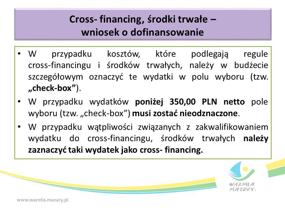 Cross- financing, środki trwałe – wniosek o dofinansowanie W przypadku kosztów, które podlegają regule cross-financingu i środków trwałych, należy w b