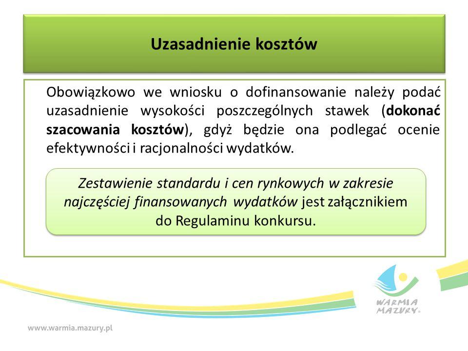 Uzasadnienie kosztów Obowiązkowo we wniosku o dofinansowanie należy podać uzasadnienie wysokości poszczególnych stawek (dokonać szacowania kosztów), g
