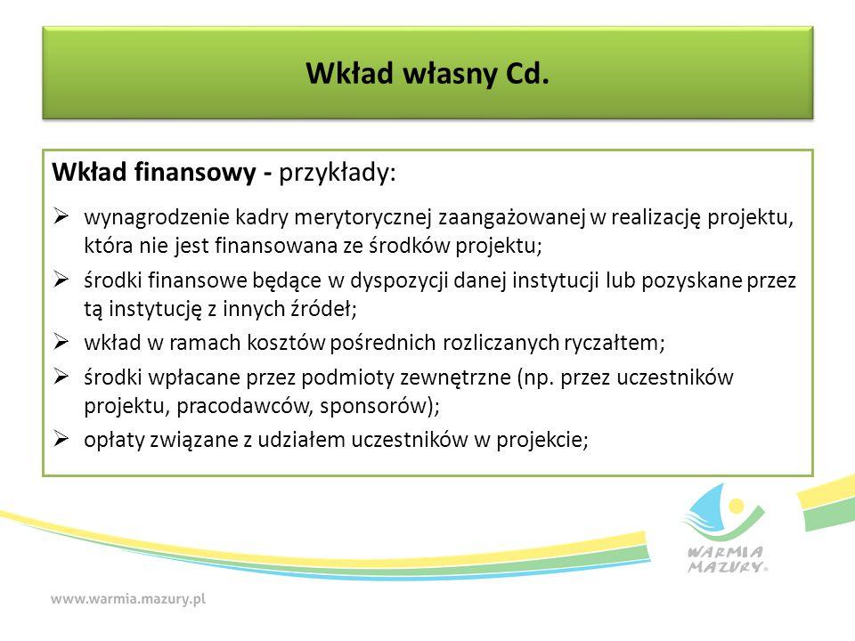 Wkład własny Cd. Wkład finansowy - przykłady:  wynagrodzenie kadry merytorycznej zaangażowanej w realizację projektu, która nie jest finansowana ze ś