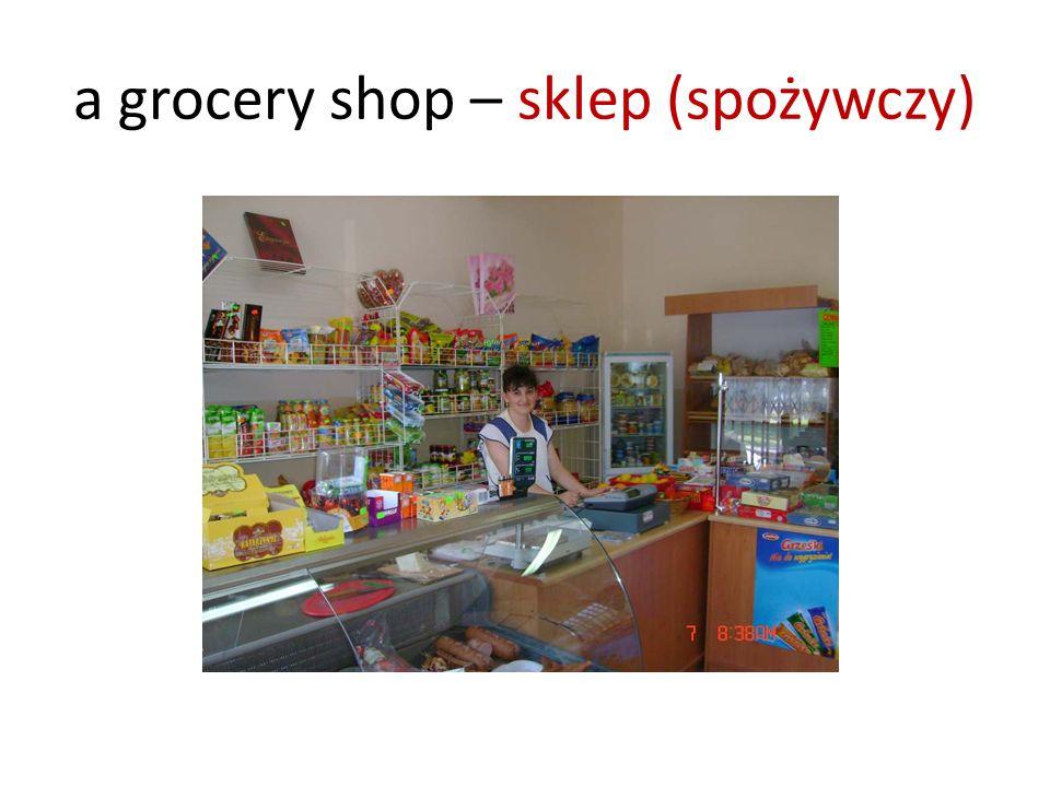 a grocery shop – sklep (spożywczy)