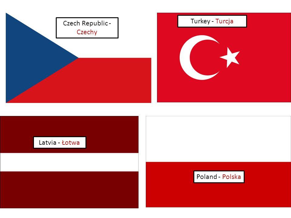 Czech Republic - Czechy Turkey - Turcja Poland - Polska Latvia - Łotwa