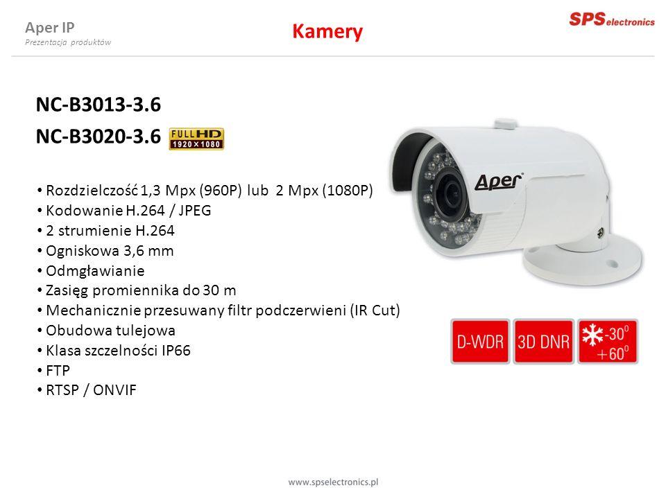 Aper IP Prezentacja produktów NC-B3013-3.6 NC-B3020-3.6 Rozdzielczość 1,3 Mpx (960P) lub 2 Mpx (1080P) Kodowanie H.264 / JPEG 2 strumienie H.264 Ognis