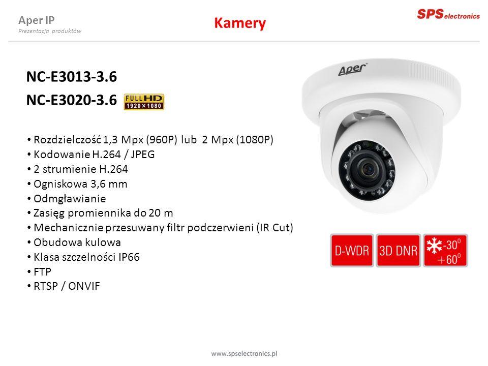 Aper IP Prezentacja produktów NC-E3013-3.6 NC-E3020-3.6 Rozdzielczość 1,3 Mpx (960P) lub 2 Mpx (1080P) Kodowanie H.264 / JPEG 2 strumienie H.264 Ognis