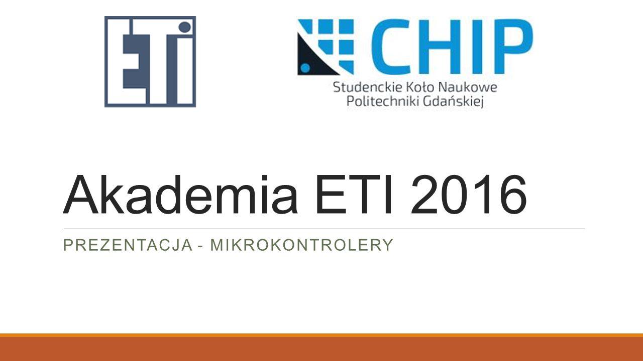 Akademia ETI 2016 PREZENTACJA - MIKROKONTROLERY
