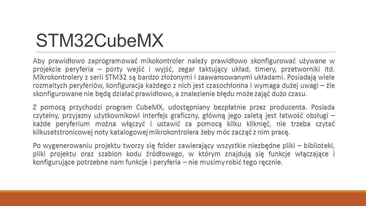STM32CubeMX Aby prawidłowo zaprogramować mikokontroler należy prawidłowo skonfigurować używane w projekcie peryferia – porty wejść i wyjść, zegar taktujący układ, timery, przetworniki itd.