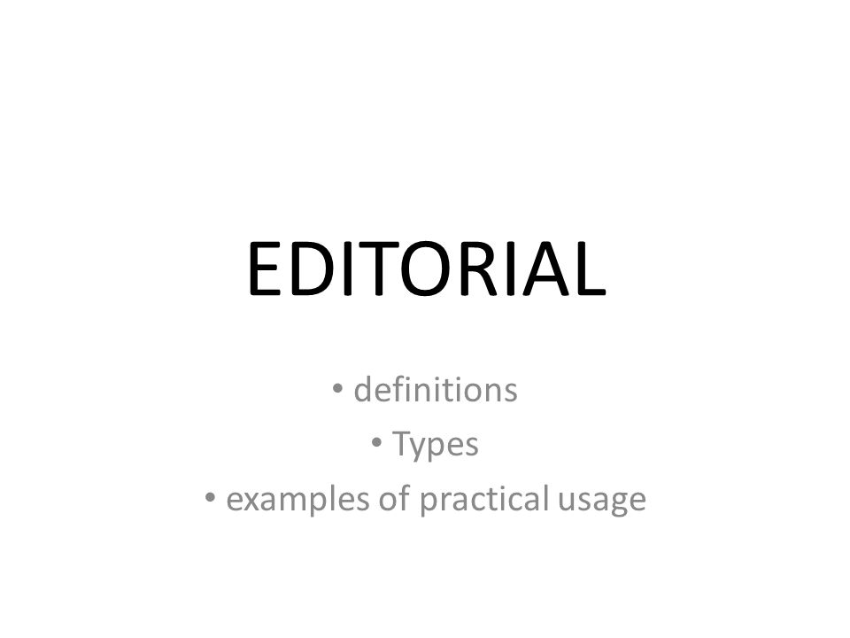 Definitions of editorial An article printed in a principal place An article printed on the front page of the magazine, showing editorial staff's attitude towards some subject