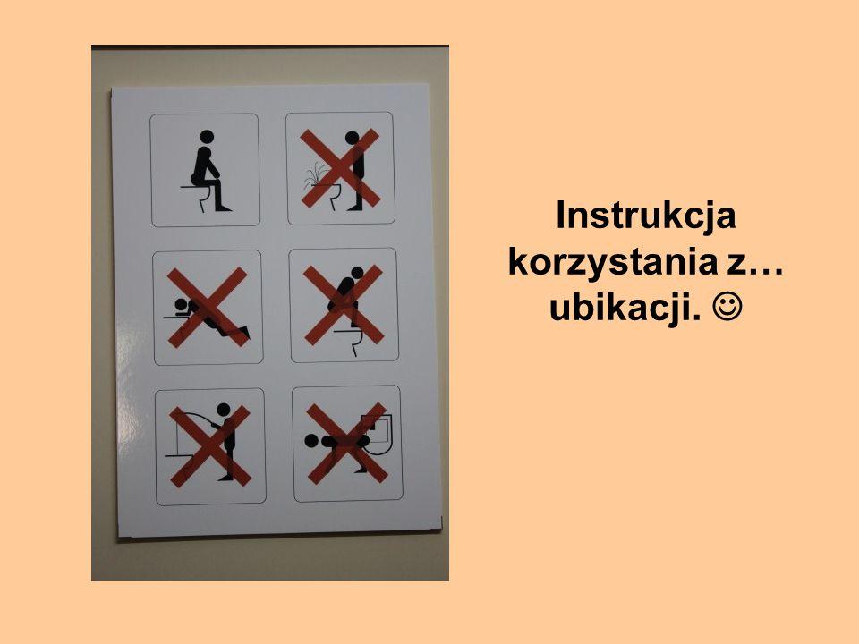 Instrukcja korzystania z… ubikacji.