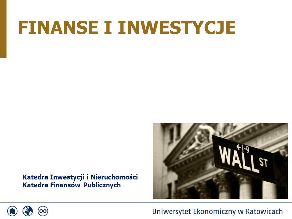 FINANSE I INWESTYCJE Katedra Inwestycji i Nieruchomości Katedra Finansów Publicznych