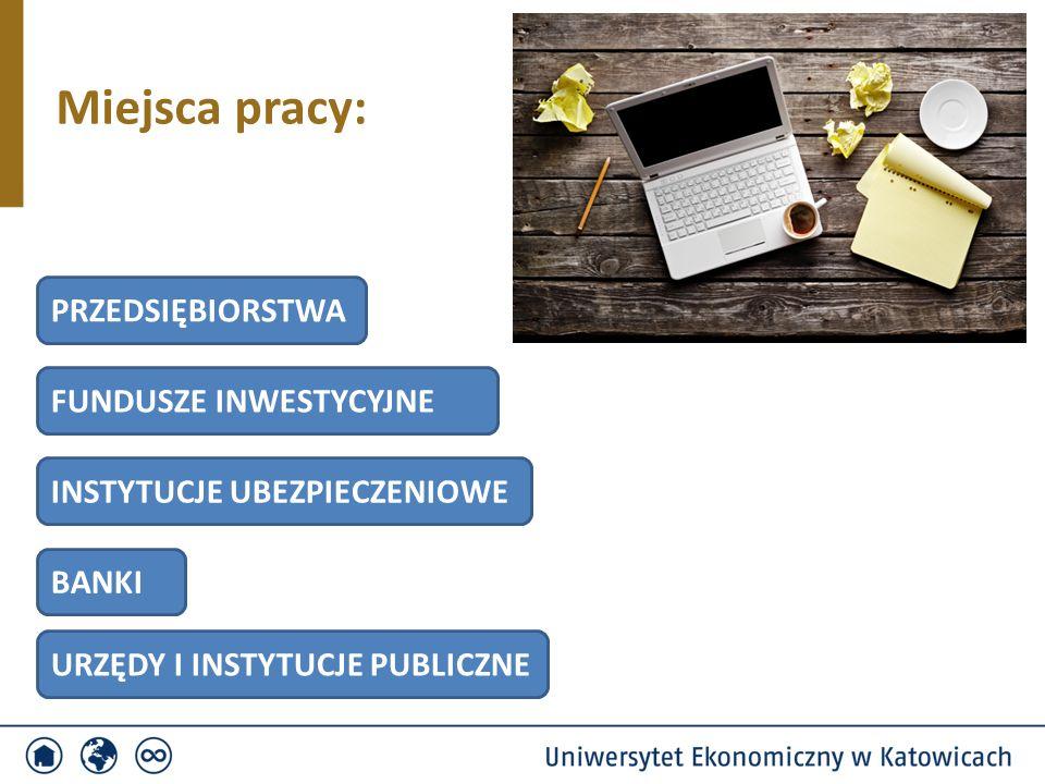 Miejsca pracy: PRZEDSIĘBIORSTWA INSTYTUCJE UBEZPIECZENIOWE BANKI FUNDUSZE INWESTYCYJNE URZĘDY I INSTYTUCJE PUBLICZNE