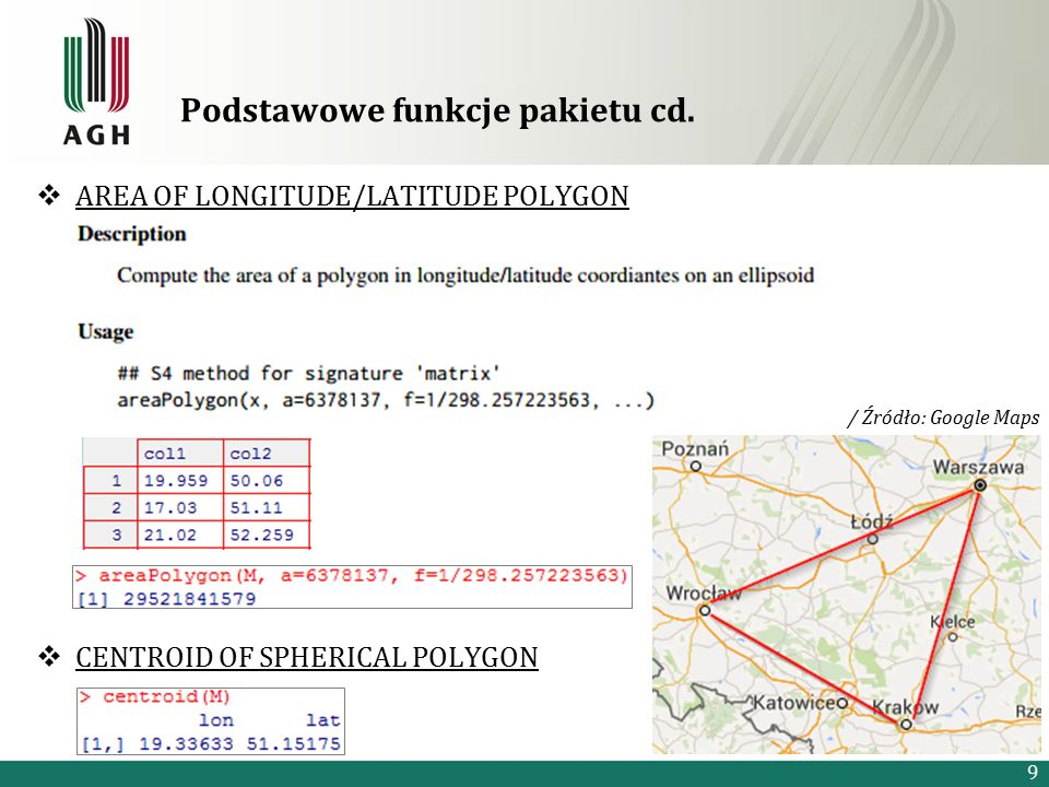  AREA OF LONGITUDE/LATITUDE POLYGON  CENTROID OF SPHERICAL POLYGON Podstawowe funkcje pakietu cd.