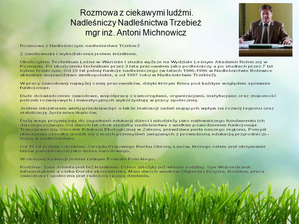 Rozmowa z ciekawymi ludźmi. Nadleśniczy Nadleśnictwa Trzebież mgr inż. Antoni Michnowicz