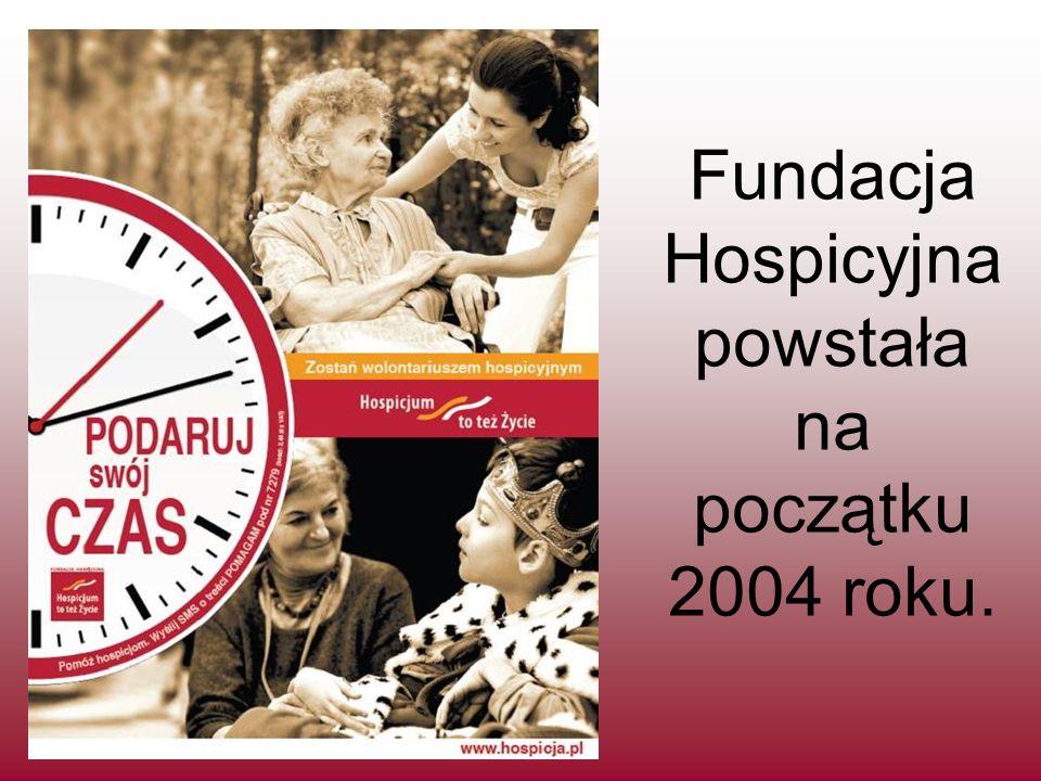 Fundacja Hospicyjna powstała na początku 2004 roku.