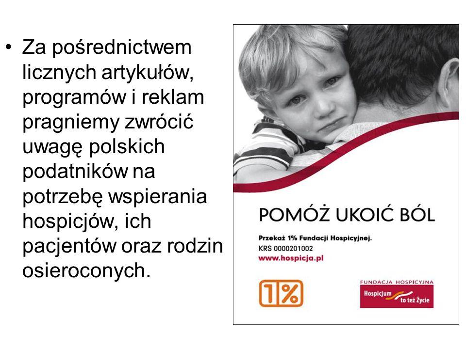 Za pośrednictwem licznych artykułów, programów i reklam pragniemy zwrócić uwagę polskich podatników na potrzebę wspierania hospicjów, ich pacjentów oraz rodzin osieroconych.