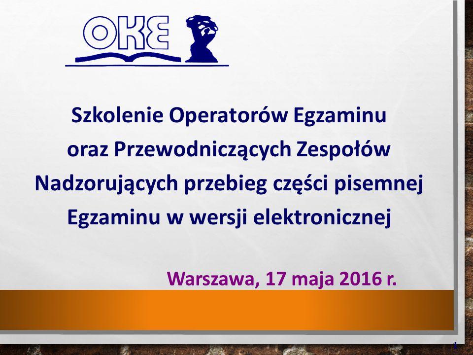 Szkolenie Operatorów Egzaminu oraz Przewodniczących Zespołów Nadzorujących przebieg części pisemnej Egzaminu w wersji elektronicznej Warszawa, 17 maja 2016 r.