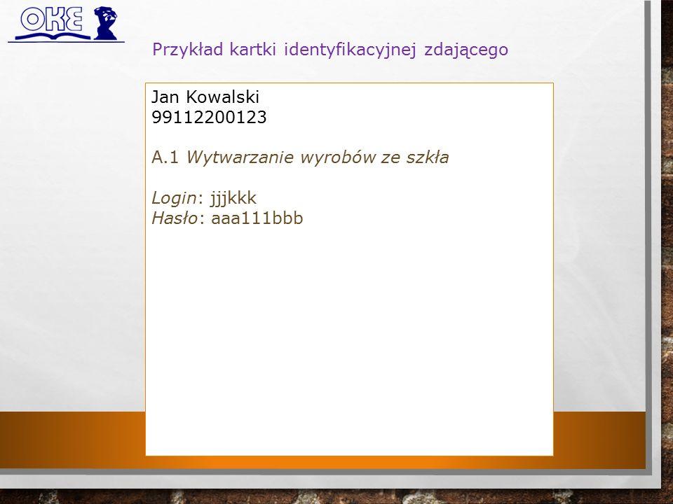 Przykład kartki identyfikacyjnej zdającego Jan Kowalski 99112200123 A.1 Wytwarzanie wyrobów ze szkła Login: jjjkkk Hasło: aaa111bbb