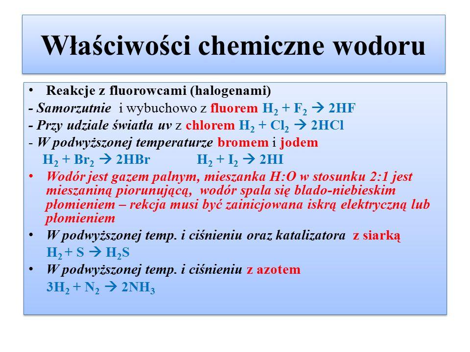 Właściwości chemiczne wodoru Reakcje z fluorowcami (halogenami) - Samorzutnie i wybuchowo z fluorem H 2 + F 2  2HF - Przy udziale światła uv z chlore