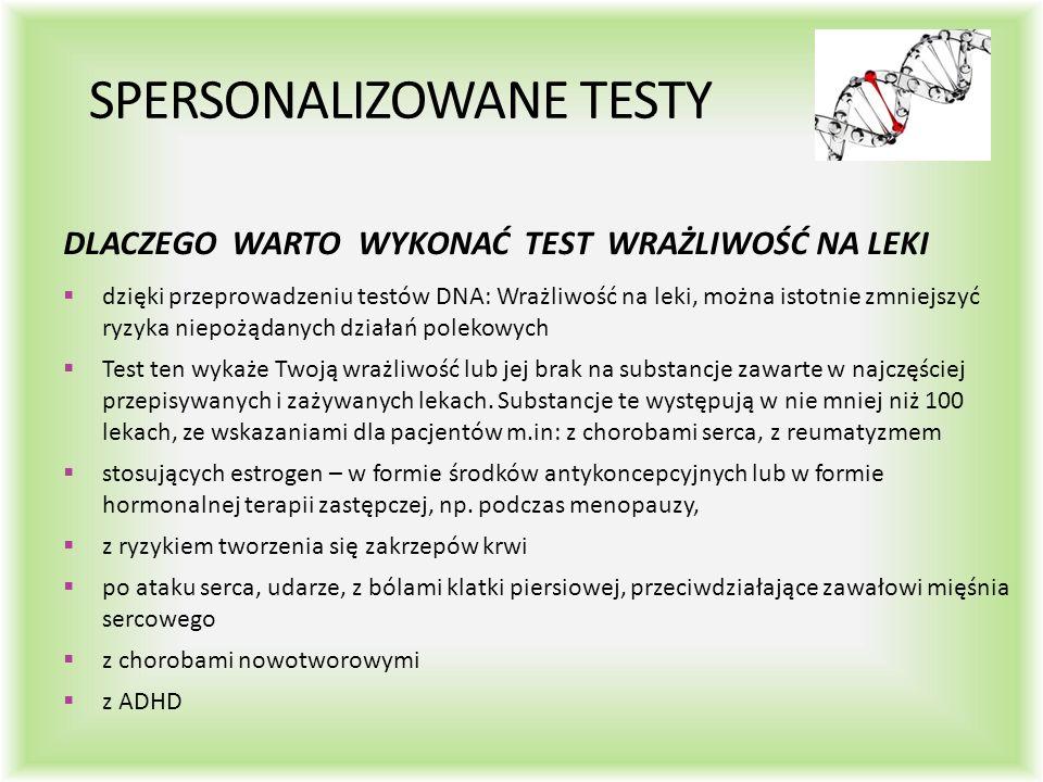 SPERSONALIZOWANE TESTY DLACZEGO WARTO WYKONAĆ TEST WRAŻLIWOŚĆ NA LEKI  dzięki przeprowadzeniu testów DNA: Wrażliwość na leki, można istotnie zmniejszyć ryzyka niepożądanych działań polekowych  Test ten wykaże Twoją wrażliwość lub jej brak na substancje zawarte w najczęściej przepisywanych i zażywanych lekach.