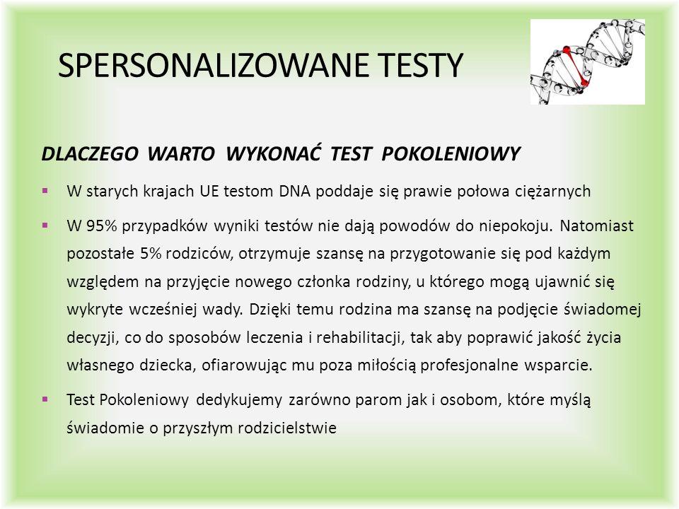 SPERSONALIZOWANE TESTY DLACZEGO WARTO WYKONAĆ TEST POKOLENIOWY  W starych krajach UE testom DNA poddaje się prawie połowa ciężarnych  W 95% przypadków wyniki testów nie dają powodów do niepokoju.