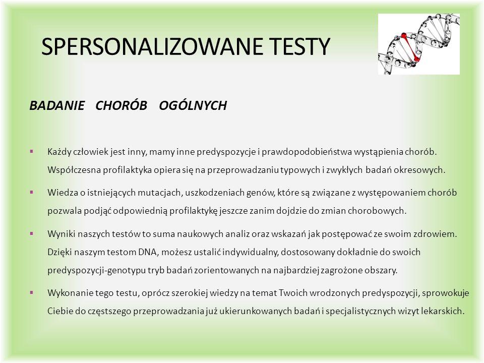 SPERSONALIZOWANE TESTY BADANIE CHORÓB OGÓLNYCH  Każdy człowiek jest inny, mamy inne predyspozycje i prawdopodobieństwa wystąpienia chorób.