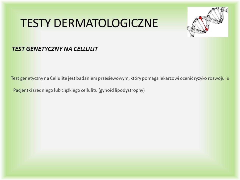 TESTY DERMATOLOGICZNE TEST GENETYCZNY NA CELLULIT Test genetyczny na Cellulite jest badaniem przesiewowym, który pomaga lekarzowi ocenić ryzyko rozwoju u Pacjentki średniego lub ciężkiego cellulitu (gynoid lipodystrophy)