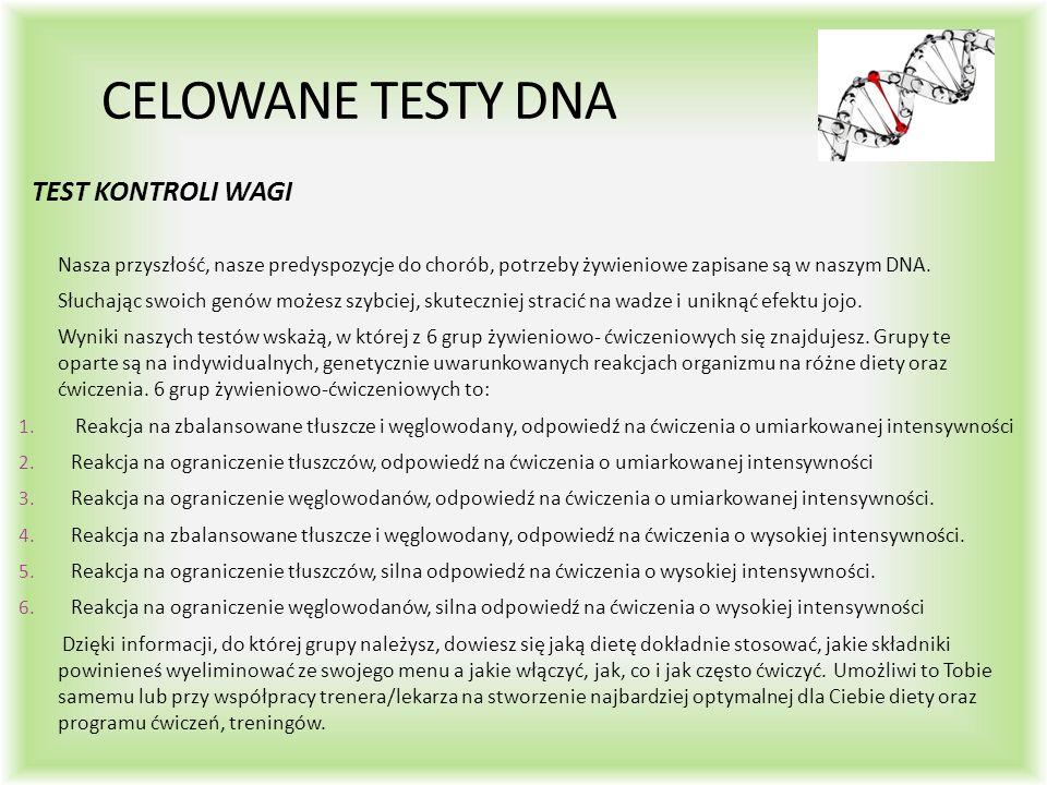 CELOWANE TESTY DNA TEST KONTROLI WAGI Nasza przyszłość, nasze predyspozycje do chorób, potrzeby żywieniowe zapisane są w naszym DNA.