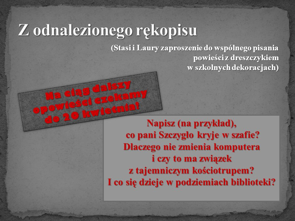 (Stasi i Laury zaproszenie do wspólnego pisania powieści z dreszczykiem w szkolnych dekoracjach) Napisz (na przykład), co pani Szczygło kryje w szafie.