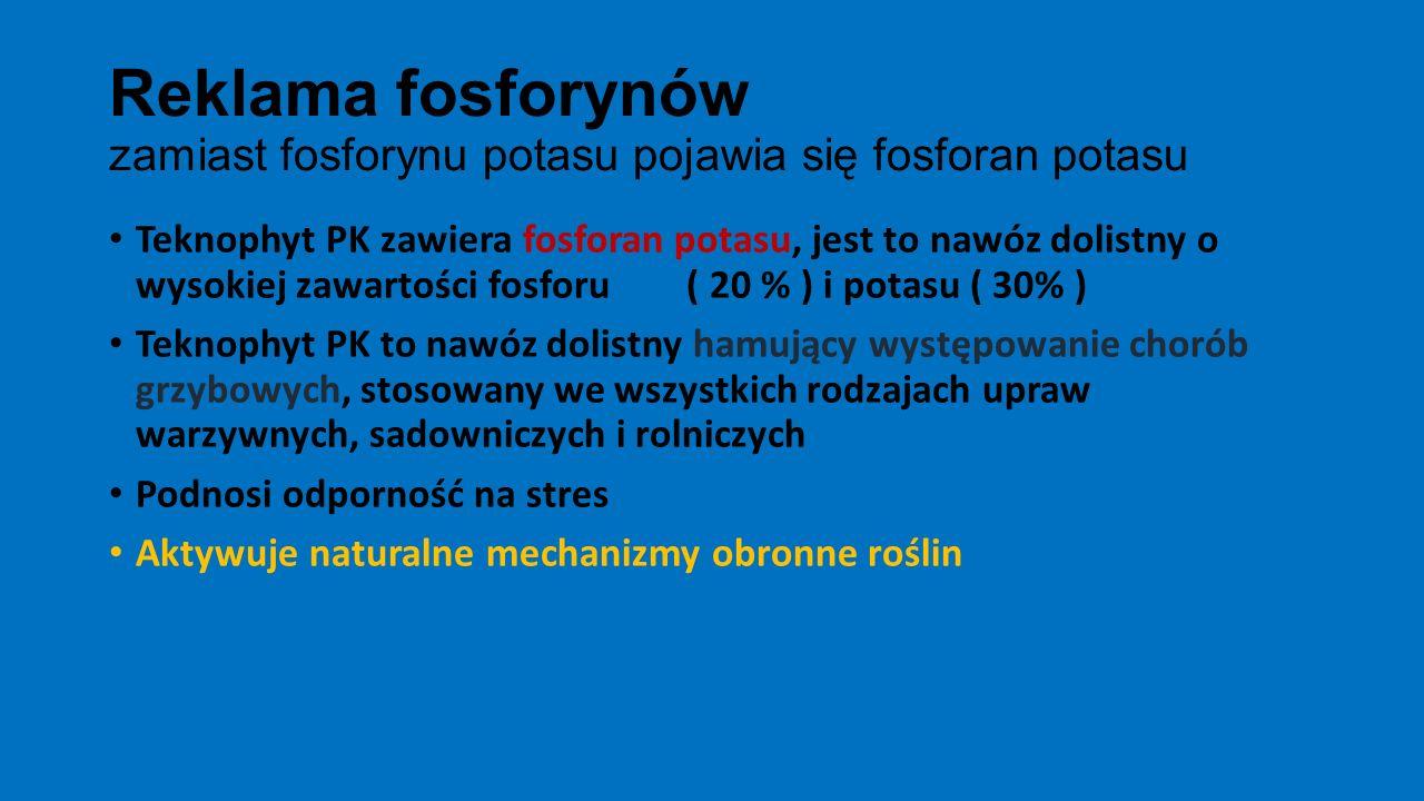 Reklama fosforynów zamiast fosforynu potasu pojawia się fosforan potasu Teknophyt PK zawiera fosforan potasu, jest to nawóz dolistny o wysokiej zawart