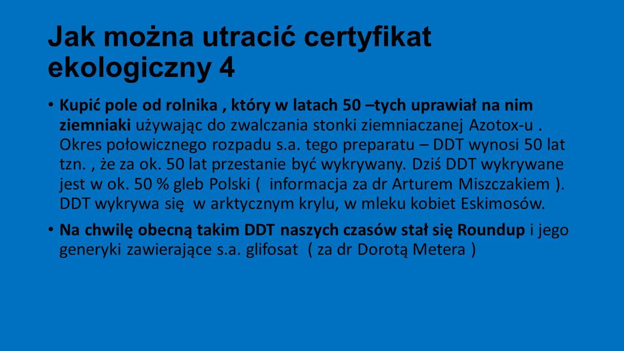 Jak można utracić certyfikat ekologiczny 5 Opryskać uprawę ekologiczną Efektywnymi Mikroorganizmami np.