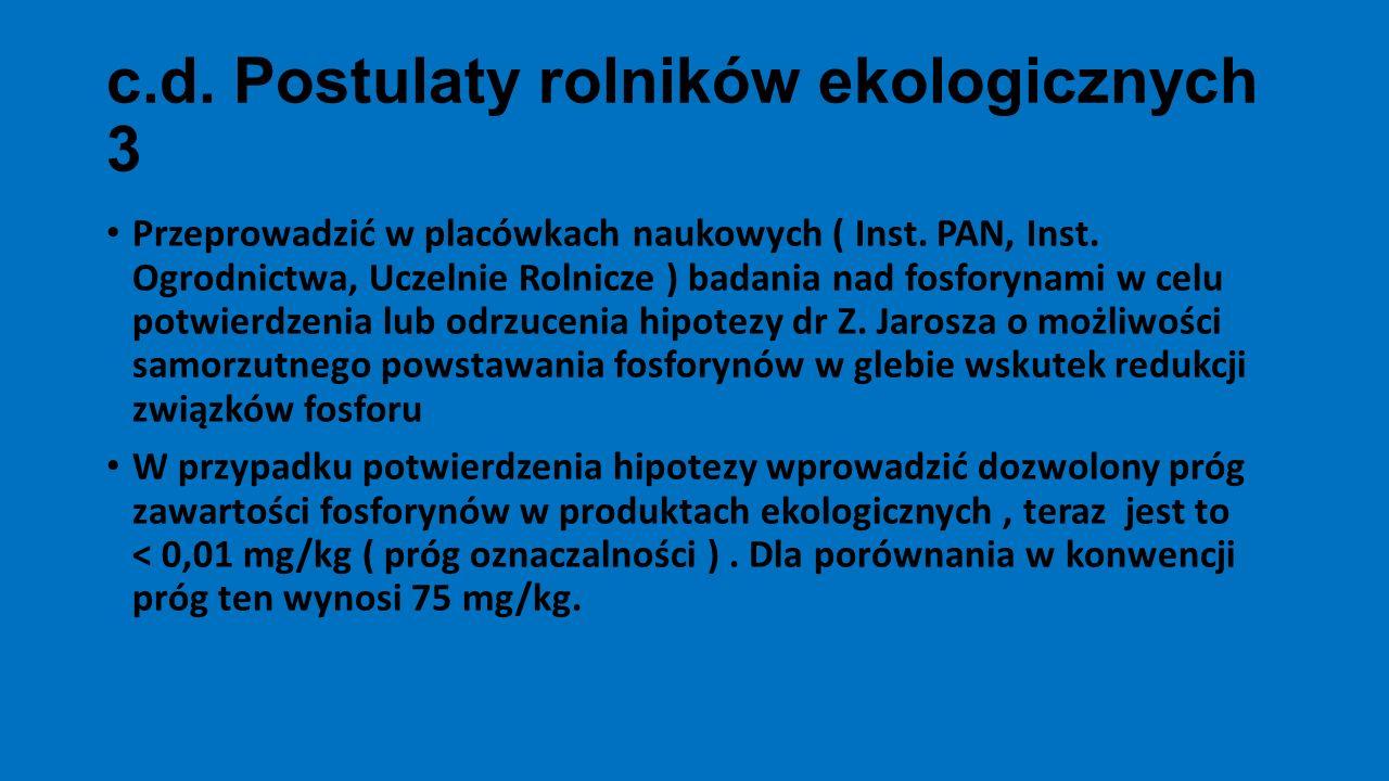 c.d. Postulaty rolników ekologicznych 3 Przeprowadzić w placówkach naukowych ( Inst. PAN, Inst. Ogrodnictwa, Uczelnie Rolnicze ) badania nad fosforyna