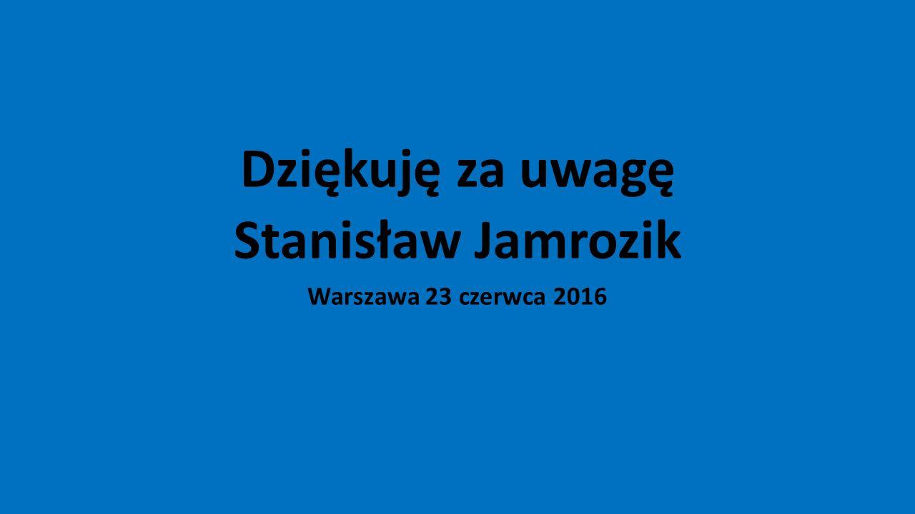 Dziękuję za uwagę Stanisław Jamrozik Warszawa 23 czerwca 2016