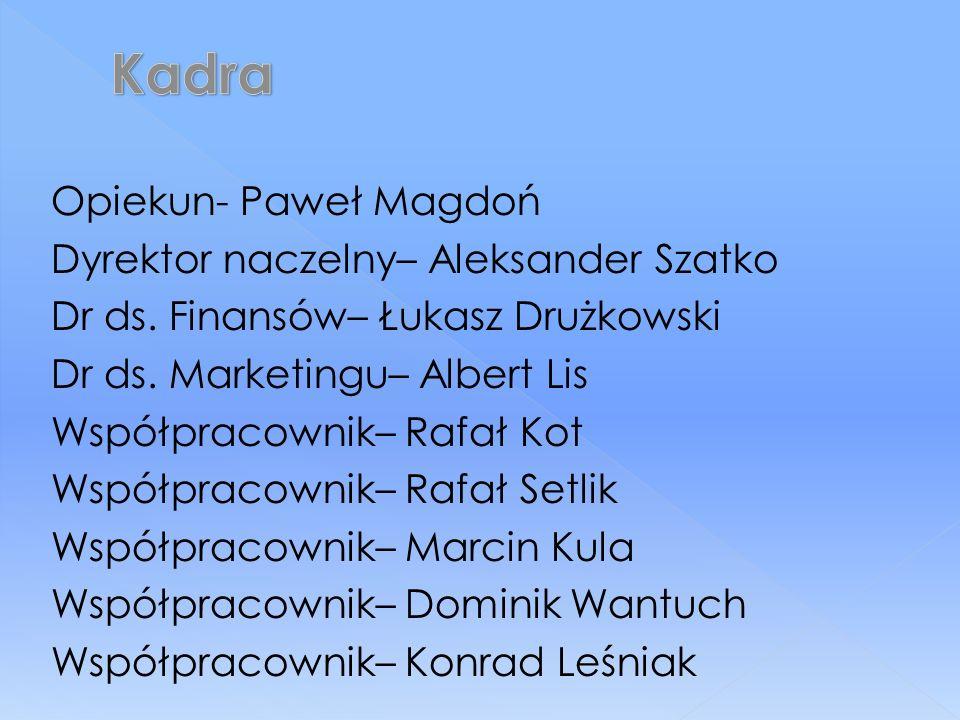 Opiekun- Paweł Magdoń Dyrektor naczelny– Aleksander Szatko Dr ds.