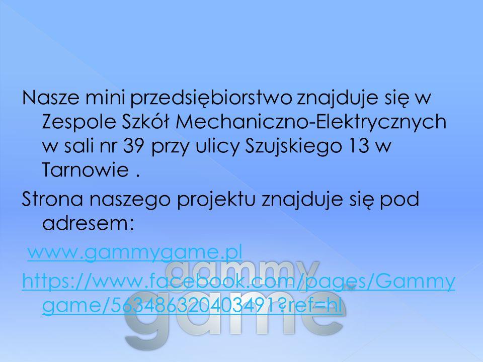 Nasze mini przedsiębiorstwo znajduje się w Zespole Szkół Mechaniczno-Elektrycznych w sali nr 39 przy ulicy Szujskiego 13 w Tarnowie.