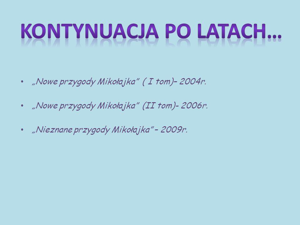 """""""Nowe przygody Mikołajka ( I tom)– 2004r.""""Nowe przygody Mikołajka (II tom)- 2006r."""