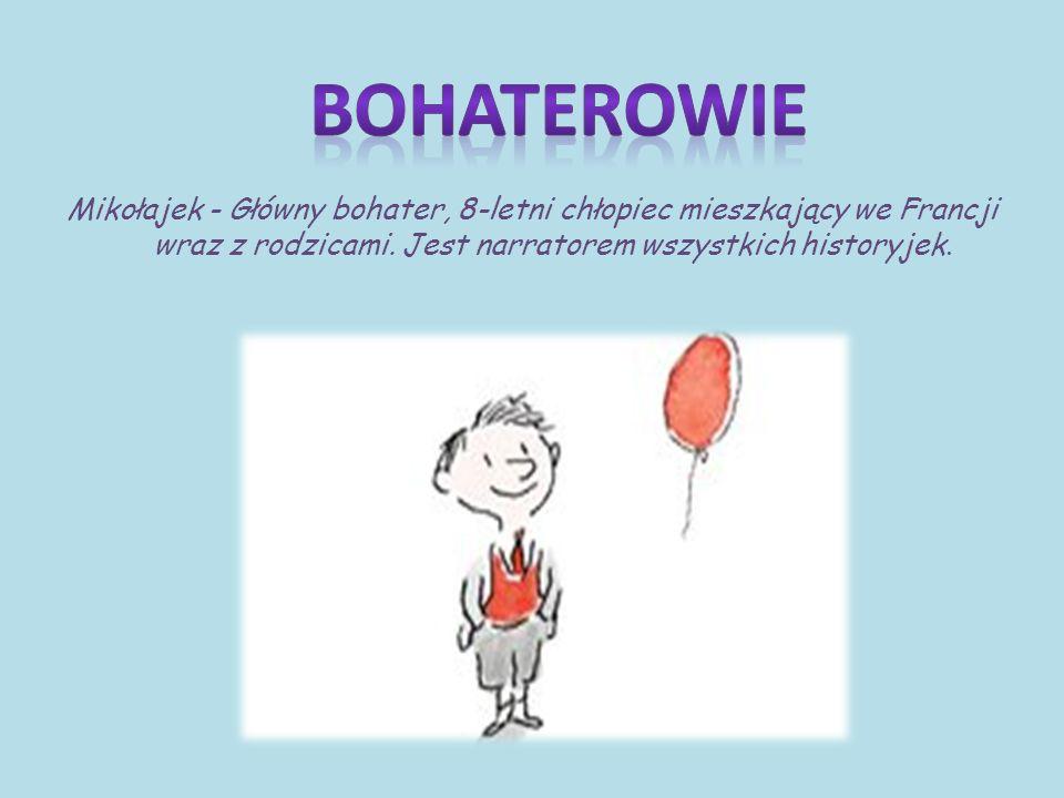 Mikołajek - Główny bohater, 8-letni chłopiec mieszkający we Francji wraz z rodzicami.