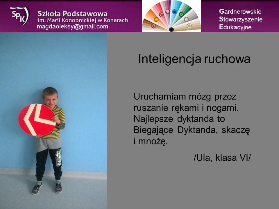magdaoleksy@gmail.com Inteligencja ruchowa G ardnerowskie S towarzyszenie E dukacyjne Uruchamiam mózg przez ruszanie rękami i nogami.