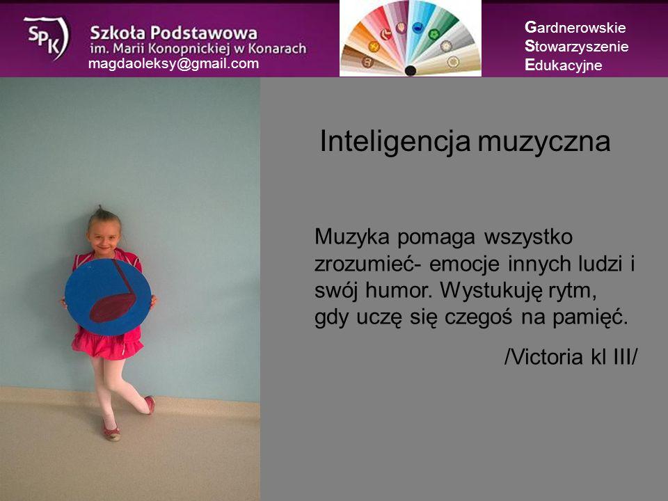 magdaoleksy@gmail.com Inteligencja muzyczna G ardnerowskie S towarzyszenie E dukacyjne Muzyka pomaga wszystko zrozumieć- emocje innych ludzi i swój humor.