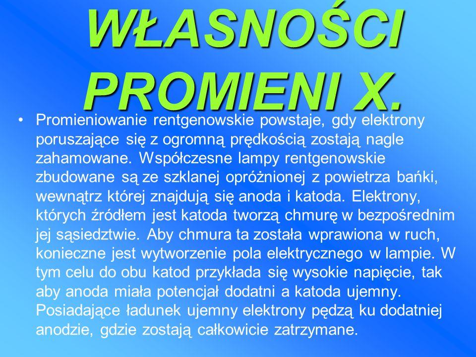WŁASNOŚCI PROMIENI X.
