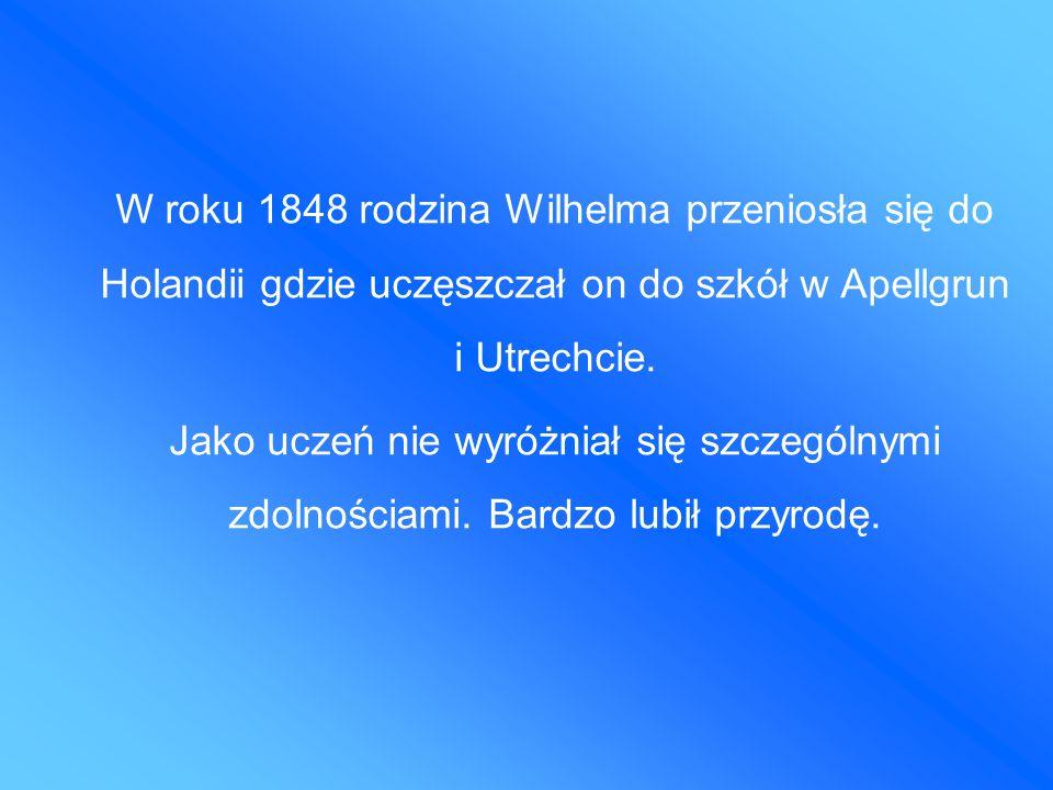 W roku 1848 rodzina Wilhelma przeniosła się do Holandii gdzie uczęszczał on do szkół w Apellgrun i Utrechcie.