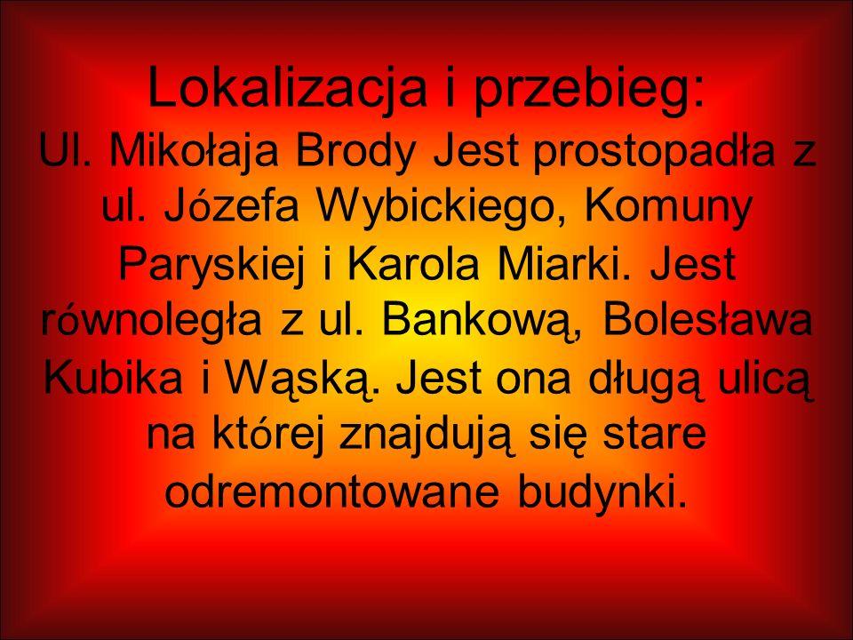 Lokalizacja i przebieg: Ul. Mikołaja Brody Jest prostopadła z ul.