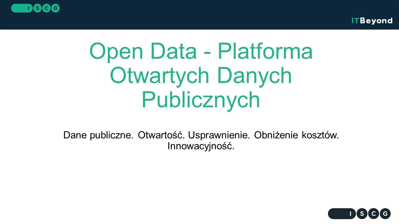 Open Data - Platforma Otwartych Danych Publicznych Dane publiczne. Otwartość. Usprawnienie. Obniżenie kosztów. Innowacyjność.