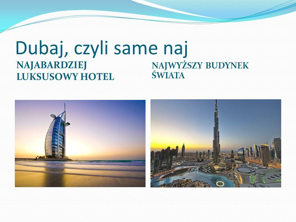 Dubaj, czyli same naj NAJABARDZIEJ LUKSUSOWY HOTEL NAJWYŻSZY BUDYNEK ŚWIATA