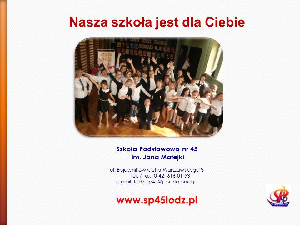Nasza szkoła jest dla Ciebie Szkoła Podstawowa nr 45 im.