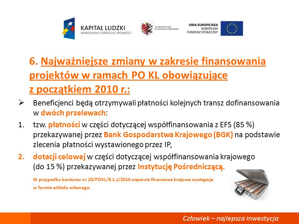 6. Najważniejsze zmiany w zakresie finansowania projektów w ramach PO KL obowiązujące z początkiem 2010 r.:  Beneficjenci będą otrzymywali płatności
