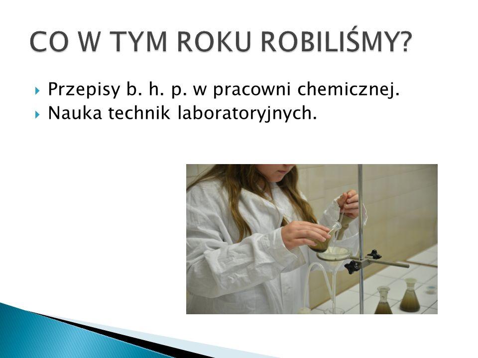  Przepisy b. h. p. w pracowni chemicznej.  Nauka technik laboratoryjnych.