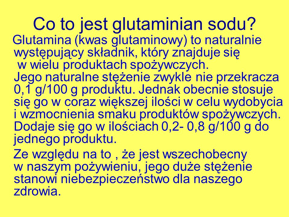 Co to jest glutaminian sodu? Glutamina (kwas glutaminowy) to naturalnie występujący składnik, który znajduje się w wielu produktach spożywczych. Jego