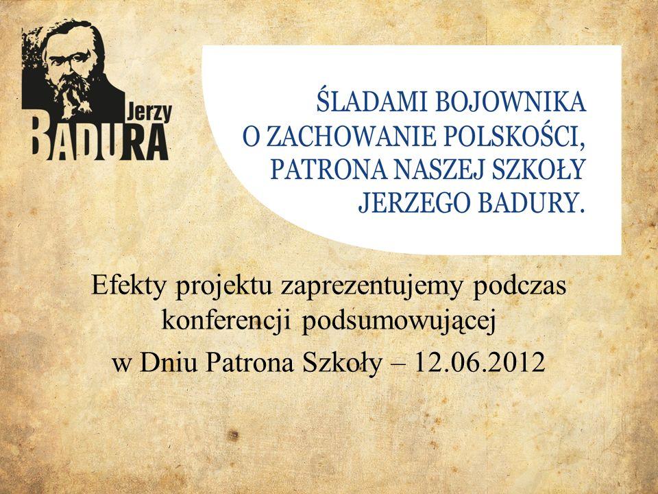Efekty projektu zaprezentujemy podczas konferencji podsumowującej w Dniu Patrona Szkoły – 12.06.2012