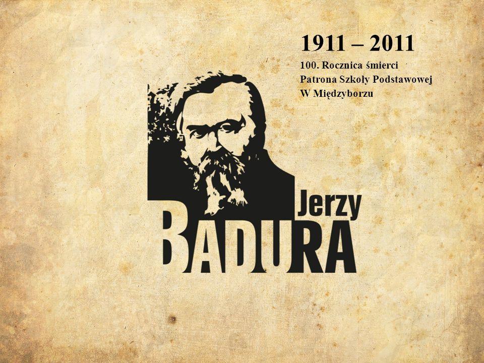 1911 – 2011 100. Rocznica śmierci Patrona Szkoły Podstawowej W Międzyborzu
