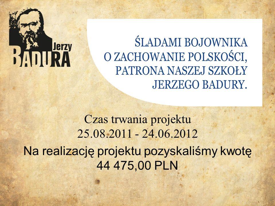 Czas trwania projektu 25.08.2011 - 24.06.2012 Na realizację projektu pozyskaliśmy kwotę 44 475,00 PLN